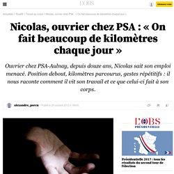 Nicolas, ouvrier chez PSA: «On fait beaucoup de kilomètres chaque jour» - 25 octobre 2012