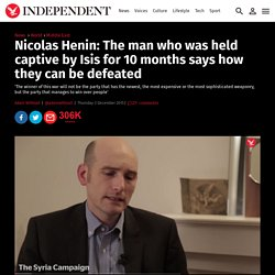 Nicolas Henin: The man who was held captive by Isis for 10 months says how they can be defeated
