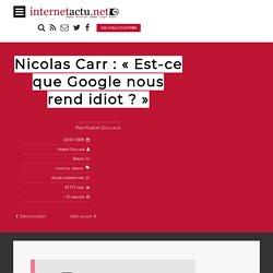Nicolas Carr : «Est-ce que Google nous rend idiot ?»