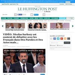 Nicolas Sarkozy est content de débattre avec les Français dans Des Paroles et Des Actes mais...