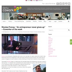 """Nicolas Frenay: """"An entrepreneur never gives up"""" - Coworker of the week"""