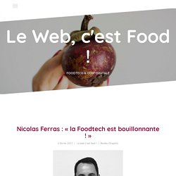 "Nicolas Ferras : ""la Foodtech est bouillonnante !"" - Le Web, c'est Food !"