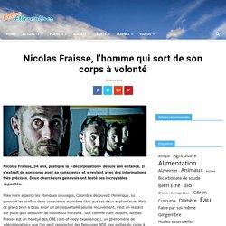Nicolas Fraisse, l'homme qui sort de son corps à volonté