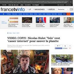"""COP21 : Nicolas Hulot """"Yolo"""" veut """"casser internet"""" pour sauver la planète"""