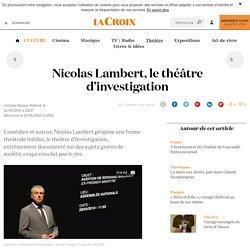 Nicolas Lambert, le théâtre d'investigation - La Croix