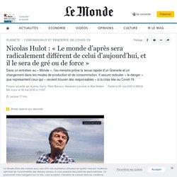 Nicolas Hulot: «Le monde d'après sera radicalement différent de celui d'aujourd'hui, et il le sera de gré ou de force»