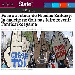 Face au retour de Nicolas Sarkozy, la gauche ne doit pas faire revenir l'antisarkozysme