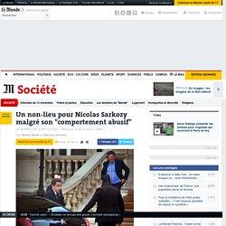 """Un non-lieu pour Nicolas Sarkozy malgré son """"comportement abusif"""""""