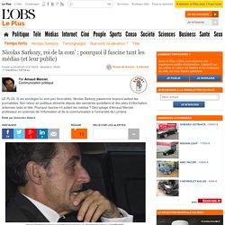 Nicolas Sarkozy, roi de la com' : pourquoi il fascine tant les médias (et leur public)