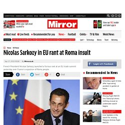Nicolas Sarkozy in EU rant at Roma insult - mirror.co.uk