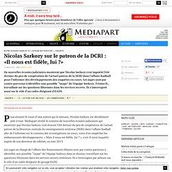 Nicolas Sarkozy sur le patron de la DCRI : «Il nous est fidèle, lui ?» - Page 1