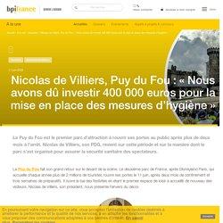 Nicolas de Villiers, Puy du Fou : « Nous avons dû investir 400 000 euros pour la mise en place des mesures d'hygiène »