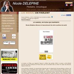 Nicole Delepine - Le Cancer : Un fléau qui rapporte