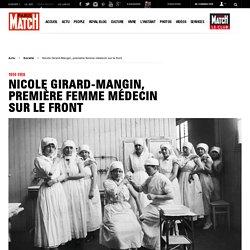 1914-1918 - Nicole Girard-Mangin, première femme médecin sur le front