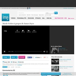 Nicole Vedres à propos de James Joyce, vidéo Nicole Vedres à propos de James Joyce, vidéo Art et Culture Littérature - Archives vidéos Art et Culture Littérature