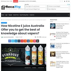 How Nicotine E juice Australia Offer you to get the best of knowledge about vapers?