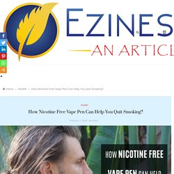 How Nicotine Free Vape Pen Can Help You Quit Smoking?