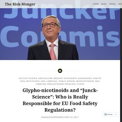 "Glypho-nicotinoids and ""Junck-Science"": Who is Really Responsible for EU Food Safety Regulations? – The Risk-Monger"