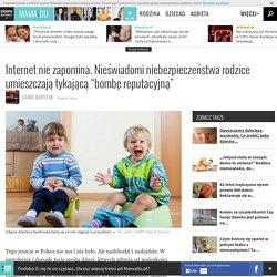 """Internet nie zapomina. Nieświadomi niebezpieczeństwa rodzice umieszczają tykającą """"bombę reputacyjną"""""""