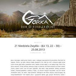 21 Niedziela Zwykła – (Łk 13, 22 – 30) – 25.08.2013 – Dom rekolekcyjny Górka