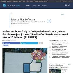 Można snobować się na 'nieposiadanie konta', ale na Facebooku jest już nas 15 milionów. Serwis wystartował równo 10 lat temu [ALFABET]