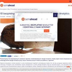 10 bezpłatnych raportów niestandardowych Google Analytics - agencja SEM/SEO Semahead