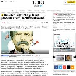 """Philo #2 : """"Nietzsche ou la joie par-dessus tout"""", par Clément Rosset"""
