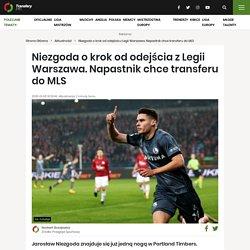 Niezgoda o krok od odejścia z Legii Warszawa. Napastnik chce transferu do MLS