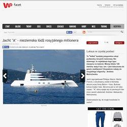 """Jacht """"A"""" - nieziemska łódź rosyjskiego milionera"""