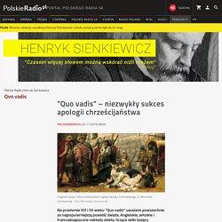 """""""Quo vadis"""" – niezwykły sukces apologii chrześcijaństwa - Henryk Sienkiewicz - polskieradio.pl"""