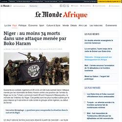 Niger : au moins 74morts dans une attaque menée par Boko Haram