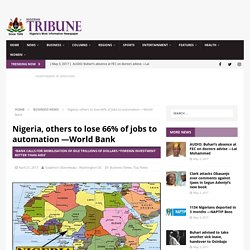 Nigeria, others to lose 66% of jobs to automation —World Bank - Tribune