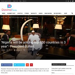 'Nigeria will be among top 100 countries in 3 year''- President Buhari - Davina Diaries