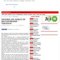 NIGERIA ON VERGE OF DICTATORSHIP – YAKASSAI