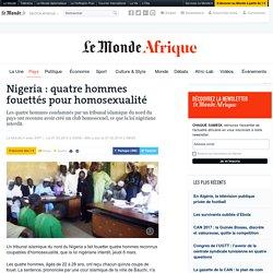 Nigeria : quatre hommes fouettés pour homosexualité