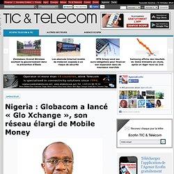 Nigeria: Globacom a lancé «Glo Xchange», son réseau élargi de Mobile Money