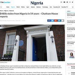 $480b stolen from Nigeria in 54 years – Chatham House reports — Nigeria — The Guardian Nigeria Newspaper