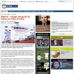 Nigeria : voyage inaugural du Sahara en Côte d'Ivoire - Afrik.com : l'actualité de l'Afrique noire et du Maghreb