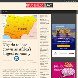 Nigeria to lose crown as Africa's largest economy - BusinessDay : News you can trust BusinessDay : News you can trust