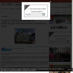 Nigeria: Malaysian Bionas to build $2.5bn bio-fuel factory in Kaduna State - Ecofin Agency