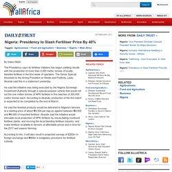 Nigeria: Presidency to Slash Fertiliser Price By 40%