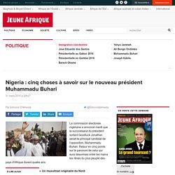 Nigeria : cinq choses à savoir sur le nouveau président Muhammadu Buhari