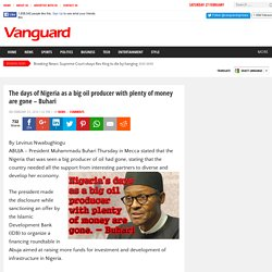 The days of Nigeria as a big oil producer with plenty of money are gone - Buhari