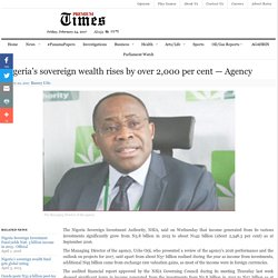 Nigeria's sovereign wealth rises by over 2,000 per cent - Agency