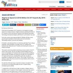 Nigeria to Spend U.S.$143 Billion On ICT Imports By 2019 - Nitda DG