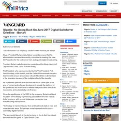 Nigeria: No Going Back On June 2017 Digital Switchover Deadline- - Buhari