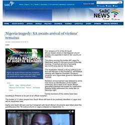 Nigeria tragedy: SA awaits arrival of victims remains:Sunday 16 November 2014