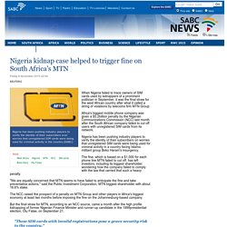 Nigeria kidnap case helped to trigger fine on South Africas MTN:Friday 6 November 2015