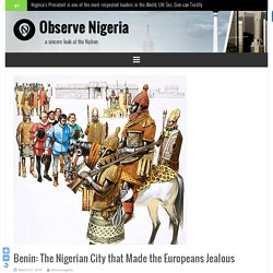 Benin: The Nigerian City that Made the Europeans Jealous — Observe Nigeria