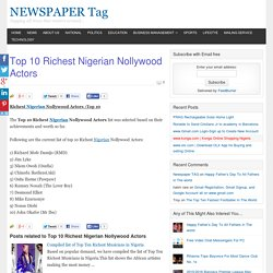 Top 10 Richest Nigerian Nollywood Actors - NEWSPAPER Tag